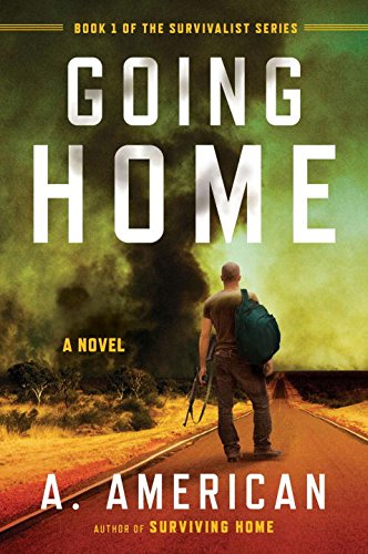 "Cover page photo of the A. American novel ""Going Home"", the first book in the Survivalist series. It is listed as the first item in the 10 Best Unique Survival Gifts for the Prepper in Your Life"